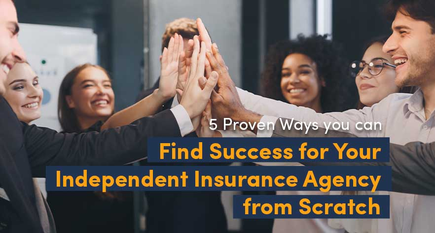 Building an Independent Insurance Brokerage from Scratch: 5 Easy Tips for Success in 2021