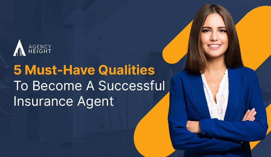 5 Must-Have Qualities To Become A Successful Insurance Agent