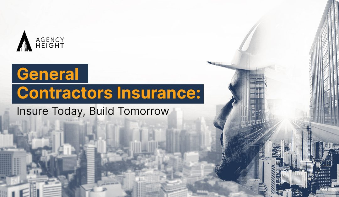 General Contractor Insurance: Be Insured Today, Build for Tomorrow