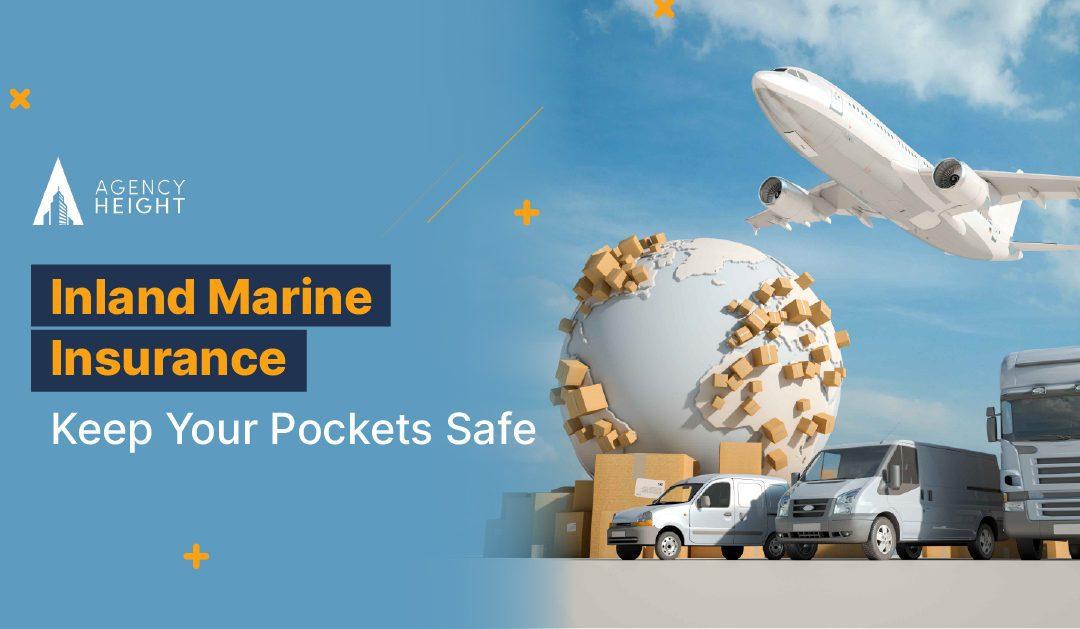 Inland Marine Insurance: Hurry! Keep Your Pockets Safe