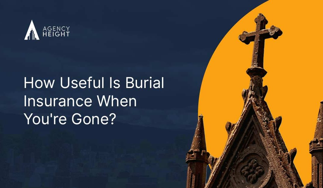 How Useful Is Burial Insurance When You're Gone?