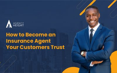 How to Become an Insurance Agent Your Customers Trust