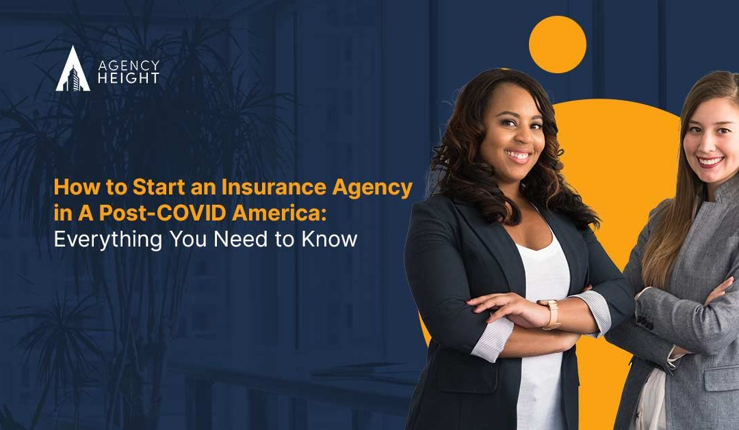 How to Start an Insurance Agency in A Post-COVID America: Everything You Need to Know