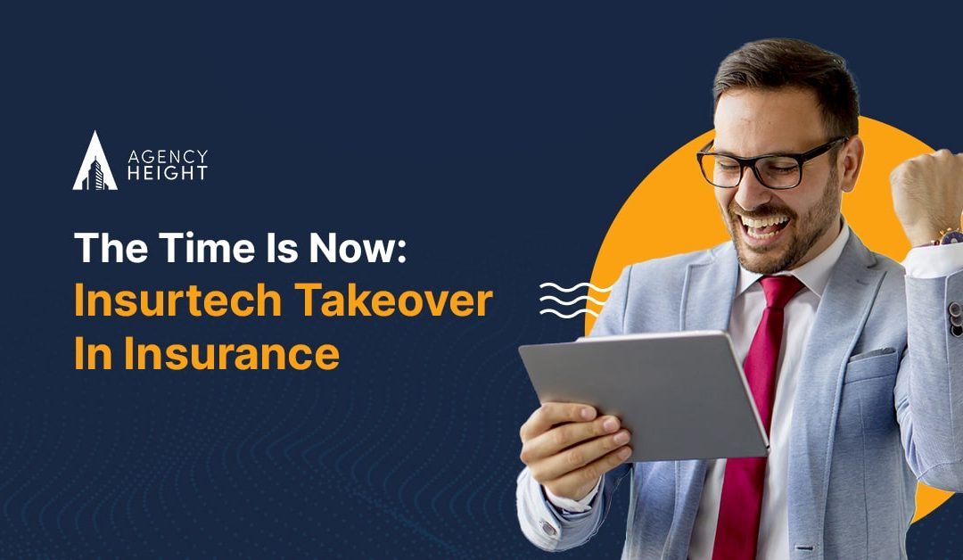 The Time Is Now: Insurtech Takeover In Insurance