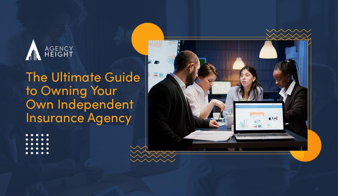 The Ultimate Guide to Owning Your Own Independent Insurance Agency