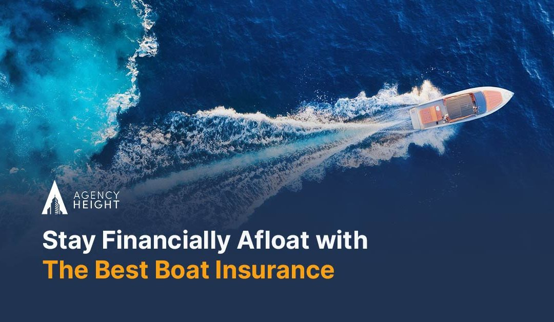 Stay Financially Afloat with The Best Boat Insurance