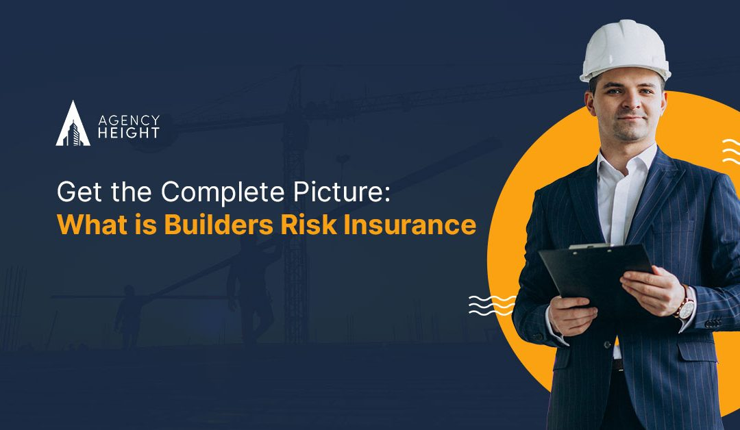 Get the Complete Picture: What is Builders Risk Insurance?