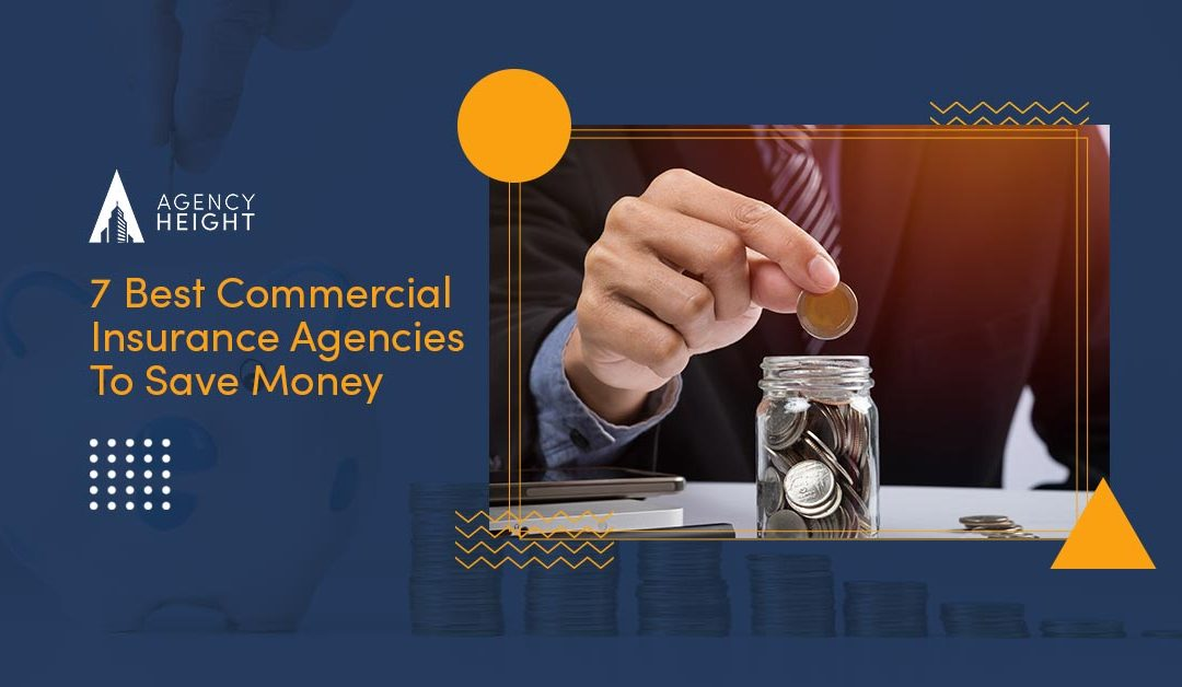 7 Best Commercial Insurance Agencies To Save Money