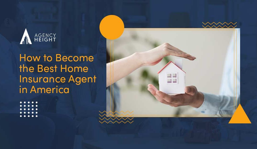 How to Become the Best Home Insurance Agent in America