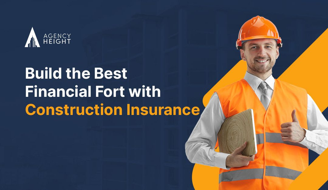 Build the Best Financial Fortress with Construction Insurance