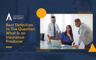 """Best Insight Into The Question, """"What Is an Insurance Producer?"""""""