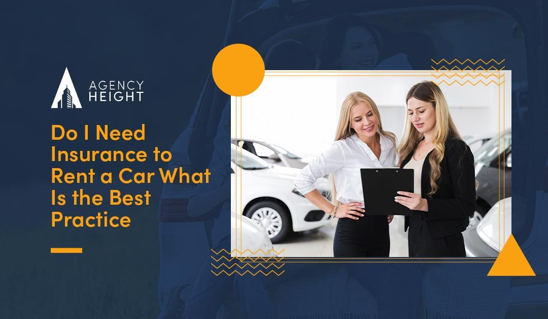 Do I Need Insurance to Rent a Car? What Is the Best Practice?