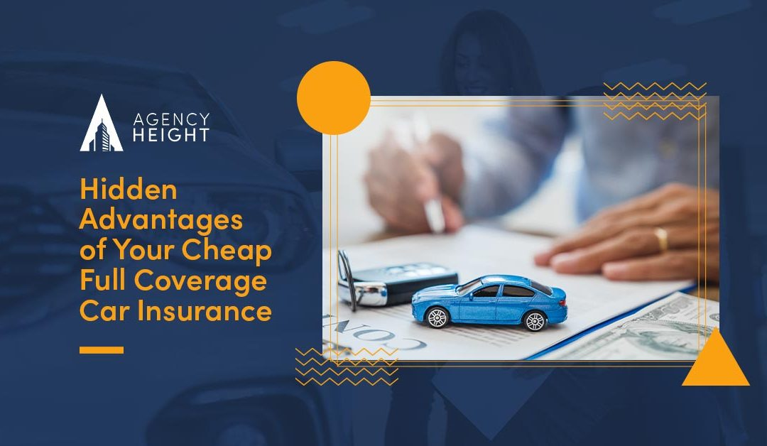 Hidden Advantages of Your Cheap Full Coverage Car Insurance