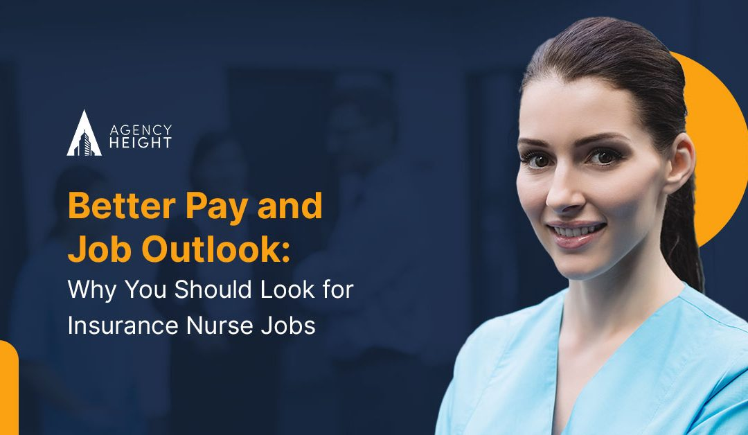 Better Pay and Job Outlook: Why You Should Look for Insurance Nurse Jobs